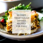 20 Vegetarian Dinner Recipes for Fall! Cozy, easy and delicious! #fallrecipes #vegetarianrecipes #healthydinners
