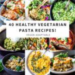 40 Healthy Vegetarian Pasta Recipes! Vegan Adaptable