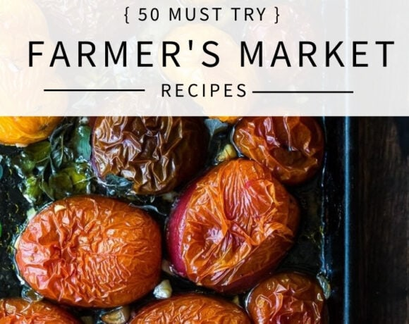 """50 """"Must-Try"""" FARMERS MARKET RECIPES! Whether you are looking to use up your CSA box or branch out with some new produce- this list will inspire you to start cooking more seasonally and locally! 