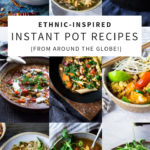 20 Ethnic-Inspired, Instant Pot Recipes from around the world!|
