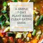A simple, 7-DAY plant-based Clean-Eating Guide with Recipes! | Heal your body, increase your energy, rev up your metabolism and shed weight! | FREE-GUIDE! | Feasting at Home