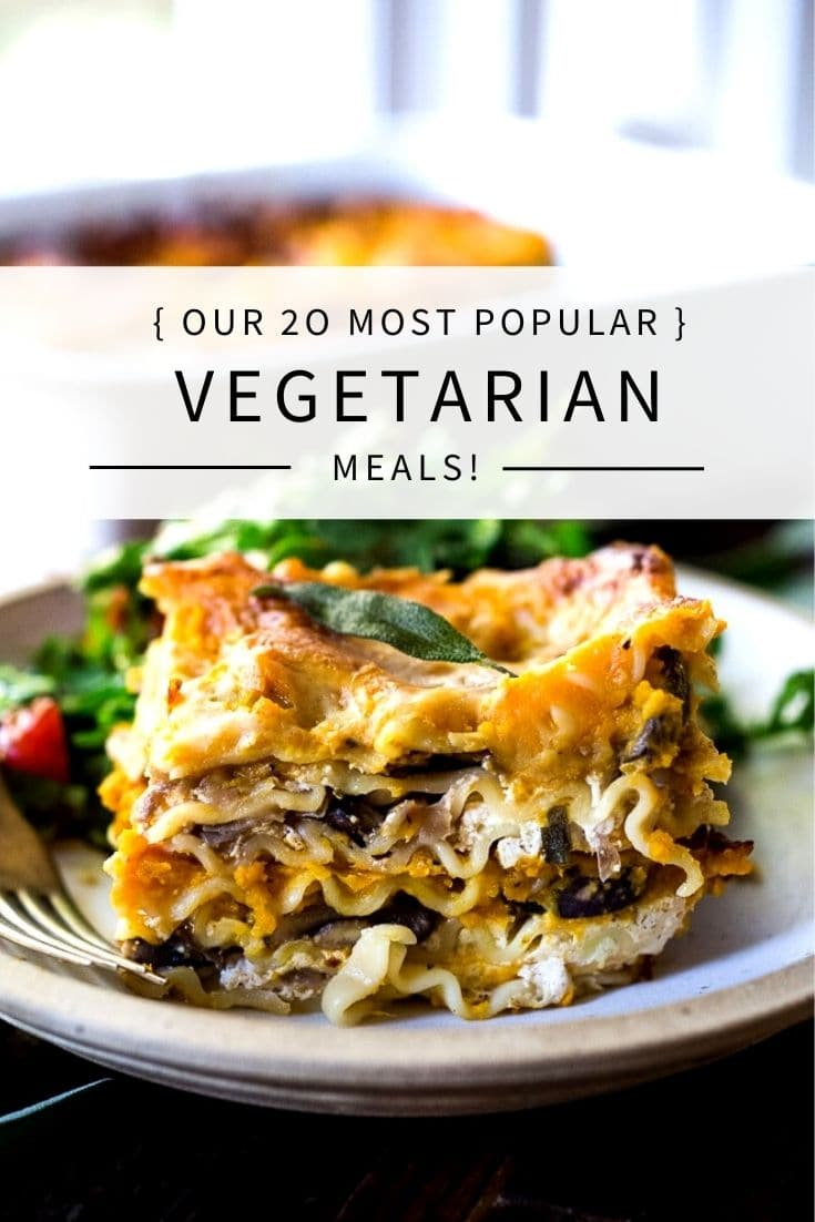Our 20 Most Popular Vegetarian Dinner Recipes! Cozy, hearty, easy and delicious! All tried and true and sure to please. #vegetarian #vegetarianrecipes #meatless #plantbased #healthydinners