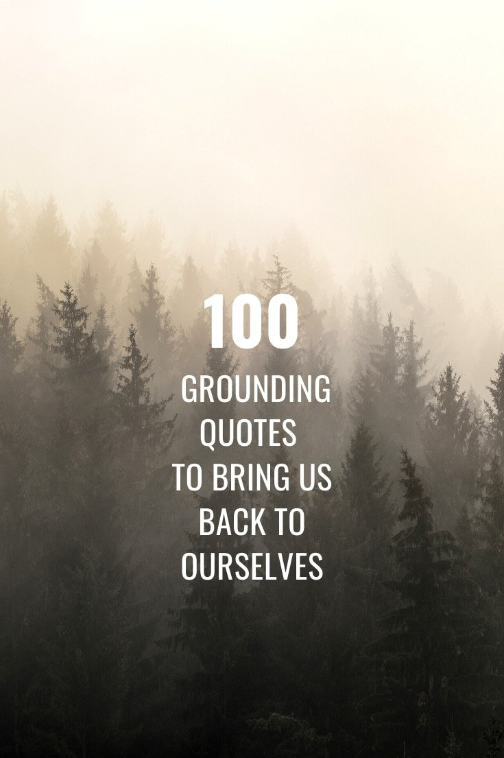 100 inspirational quotes to help ground and center us.