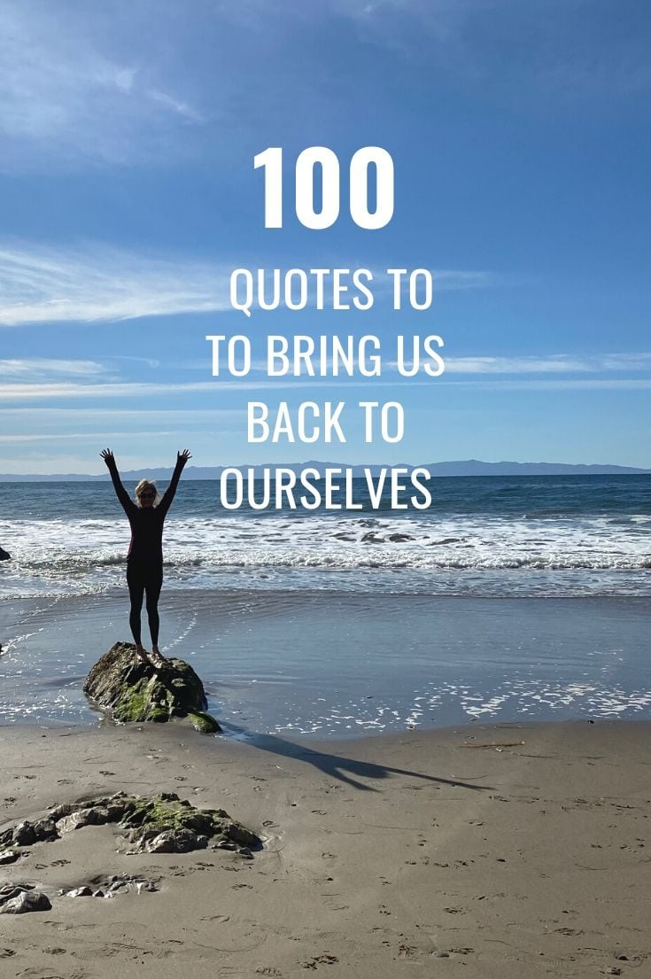Here are 100 quotes to help bring us back to ourselves. Grounding, centering and loving-this ever-growing list of quotes, poems and wise words help remind us of who we are and how to reconnect with ourselves. #mindbath #mindfulness #presence #meditation #quotes #grounded #centered #selflove #bepresent #mindfulnessquotes #cookingmeditation