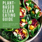 A simple, 7-DAY Plant-Based Clean-Eating Guide with Recipes! | Heal your body, increase your energy, rev up your metabolism and shed weight! #clean-eating #plantbased #vegan #eatclean #vegandinners #veganmeals # |A FREE-GUIDE! | Feasting at Home